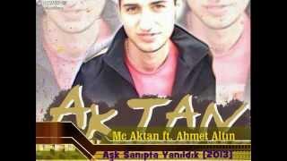 Mc Aktan ft. Ahmet Altın - Aşk Sanıpta Yanıldık [2013]