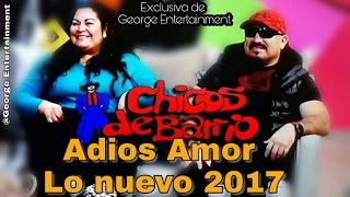 CHICOS DE BARRIO - ADIOS AMOR -  LO NUEVO  2017 - CON LETRA  - EXCLUSIVA