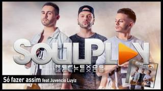Soulplay - Só fazer assim feat Juvencio Luyiz