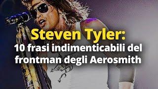 Steven Tyler: 10 frasi indimenticabili del frontman degli Aerosmith