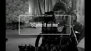 Blame it on Me Akon Acoustic Cover by Zack Schommer