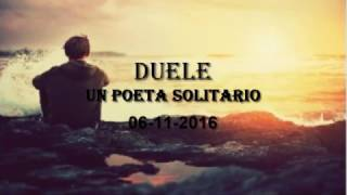 DUELE || VIDEO recitando || un poeta solitario