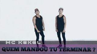 Mc Kekel-Quem Mandou Tu Terminar? |Coreografia|DH Dance