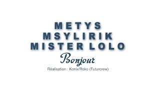METYS/ MSYLIRIK/ MISTER LOLO - Bonjour  (CLIP OFFICIEL)
