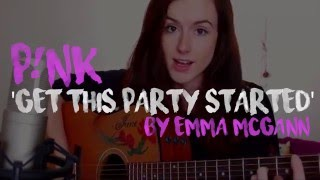 P!NK - 'Get This Party Started' (Acoustic Cover) By Emma McGann