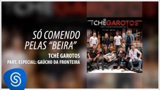 TCHÊ GAROTOS part. GAÚCHO DA FRONTEIRA - SÓ COMENDO PELAS BEIRA (#bailaodotchegarotos)
