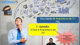 07 - Dica rápida de Arquitetura de TI - FOL - O Que é Arquitetura de TI