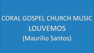 Coral Gospel Church Music - Louvemos