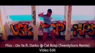 Flizs   Do Ya ft  Darko & Cat Boto Twentylions Remix Video Edit
