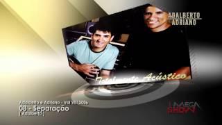 Adalberto e Adriano - CD Totalmente acústico (2006) 08-Separação
