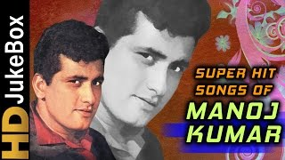 Superhit Songs of Manoj Kumar   Evergreen Old Hindi Songs   Classic Collection width=