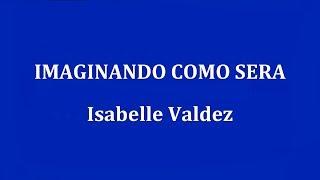 IMAGINANDO COMO SERA -  Isabelle Valdez