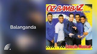 Oz Bambaz - Balanganda  -Seleção Musical Ao Vivo - Oficial