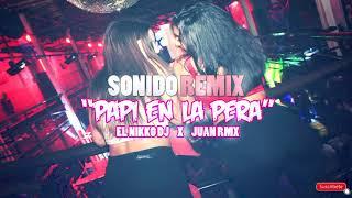 PAPI EN LA PERA - El Nikko DJ Ft Juanc RMX (SONIDO REMIX)