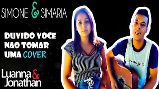 Duvido você não tomar uma - Simone e Simaria (Luanna e Jonathan cover)