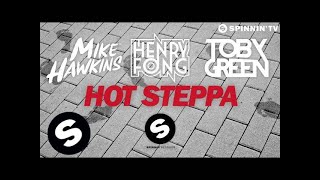 Mike Hawkins, Henry Fong & Toby Green - Hot Steppa (OUT NOW)