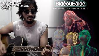 Bide ou Balde - Mesmo que mude (Cover)