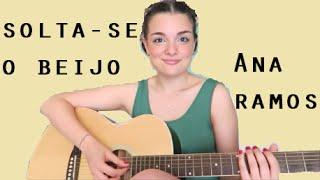 Solta-se O Beijo (Ala dos Namorados) By Ana Ramos
