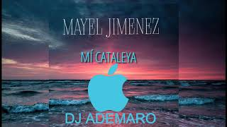 Mayel Jimenez - Mí Cataleya & DJ ADEMARO