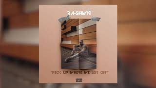 RA-SHWN - Pick Up Where We Left Off