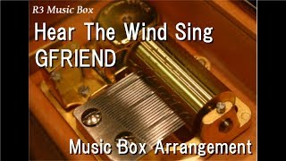 Hear The Wind Sing/GFRIEND [Music Box]