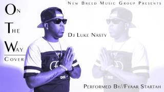 DJ Luke Nasty   OTW On The Way Cover By Fyaar Startah