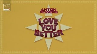 Anton Powers - Love You Better (Radio Edit)