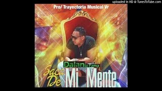 Dalan La Fama - Saca De Mi Mente ( Prod. Trayectoria Musical )