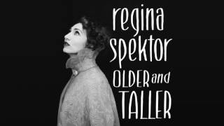 Regina Spektor - Older and Taller [Official Audio]
