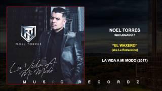 Noel Torres - El Waxero (aka La Extracción) (Feat. LEGADO 7) (Corridos 2017)