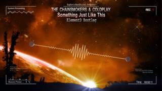 The Chainsmokers & Coldplay - Something Just Like This (ElementD Bootleg) [HQ Free]