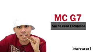 MC G7 - Sai de Casa Escondida (DJ Thiago MPC) Lançamento 2014
