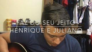 Faz do seu jeito (No seu tempo) - Henrique e Juliano (Cover - César Dams)