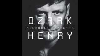 OZARK HENRY - WE ARE INCURABLE ROMANTICS