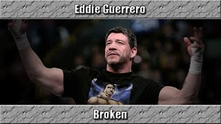 Eddie Guerrero Tribute || Broken