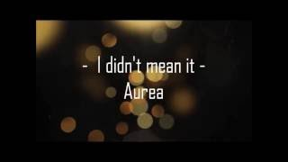 I didn't mean it - Aurea (Patricia Cover)