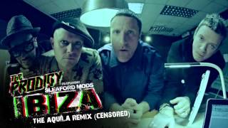 The Prodigy ft. Sleaford Mods - Ibiza (The Aquila Remix) (Censored)