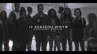 ✘ 13 Reasons Why | Goodnight Gotham