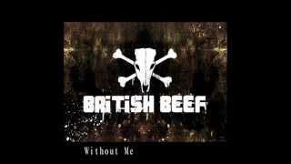 British Beef   Without me