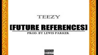 Teezy - Future References [Prod. By Lewis Parker]