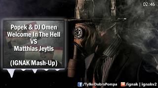 Popek & DJ Omen VS Matthias - Welcome in the hell (IGNAK Mash-Up)