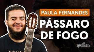 Videoaula Pássaro de Fogo - Paula Fernandes (aula de violão completa)