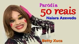 50 reais | Paródia | Betty Xuca Áudio