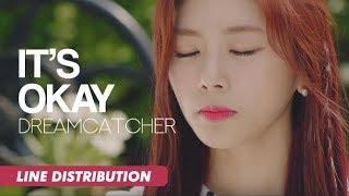 Dreamcatcher (드림캐쳐) - It's Okay! (괜찮아!) | Line Distribution