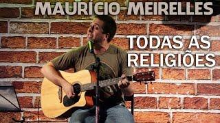 Maurício Meirelles - TODAS AS RELIGIÕES