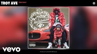 Troy Ave - The Way (Audio)