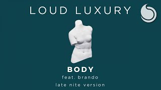 Loud Luxury Ft. brando - Body (Late Nite Version)