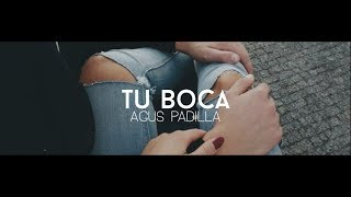 Tu Boca - Agus Padilla (Video Letra - Lyrics) #LC