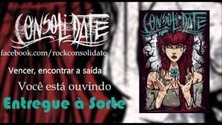 Consolidate - Entregue à Sorte [Lyric Video HD]