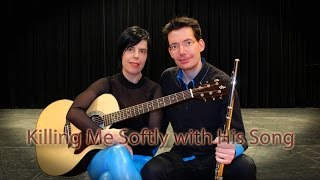 Killing Me Softly with His Song (Cover for flute & guitare)